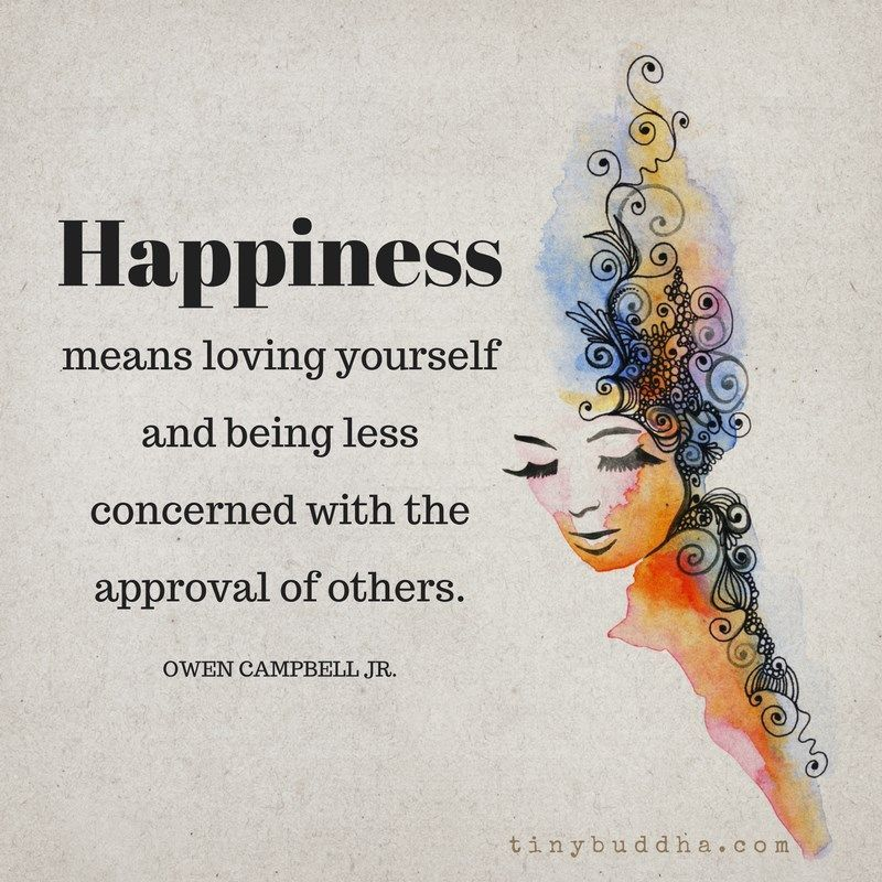 'Happiness means loving yourself and being less concerned with the approval of others.' ~Owen Campbell Jr.