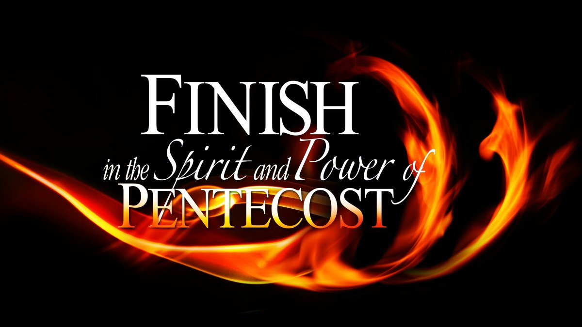Image result for finish in the spirit and power of pentecost