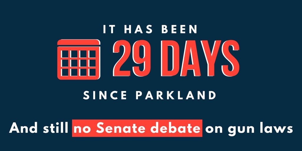 I'm counting. 29 days since #Parkland and still no debate on guns in the Senate.