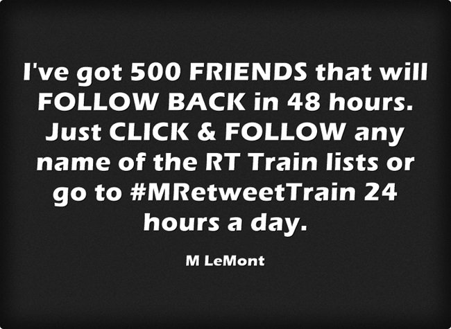 Are you tired of people not following back? Click & Follow my 500 friends. 100% Follow back. #MRetweettrain #24hours