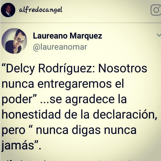 El tuit de esta noche del peligrosísimo agente del humor, Laureano Márquez: Se agradece la honestidad de Delcy Rodríguez pero 'Nunca digas nunca jamás'
