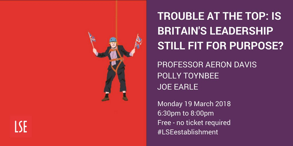 'Trouble at the Top: is Britain's leadership still fit for purpose?' Tonight join @AeronDavis1, @pollytoynbee, Joe Earle and @bevskeggs for a discussion on Britain's dysfunctional leadership @LSEsociology #LSEestablishment https://t.co/cXgyuU1XBk