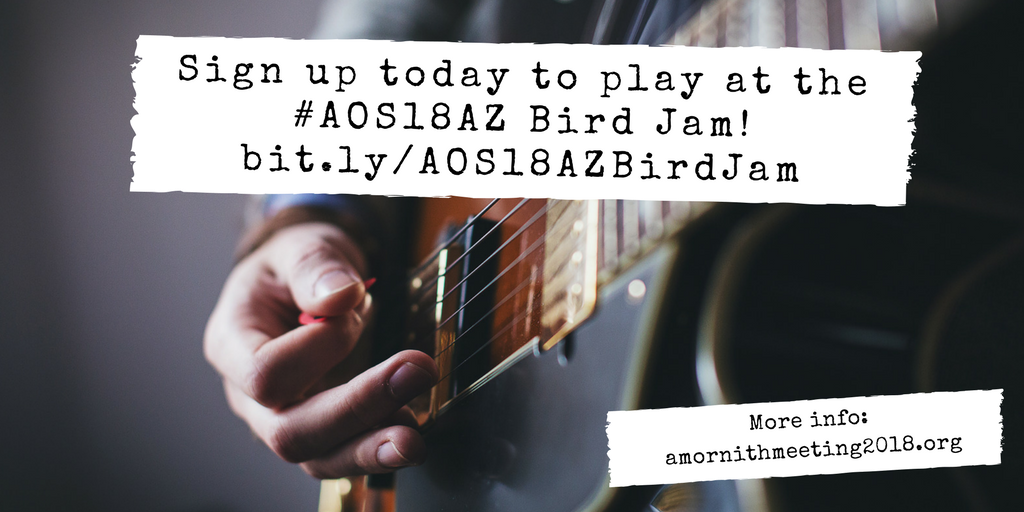 Are you a musician interested in playing at the #AOS18AZ Bird Jam (Sat, April 14, 2018 from 8-10 pm)? Sign up today! bit.ly/AOS18AZBirdJam #ornithology