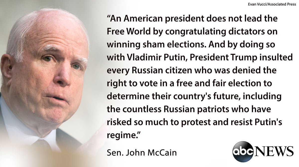 """Sen. McCain on Pres. Trump congratulating Putin on election win: """"An American president does not lead the Free World by congratulating dictators on winning sham elections.' https://t.co/ftGjsX22EL"""