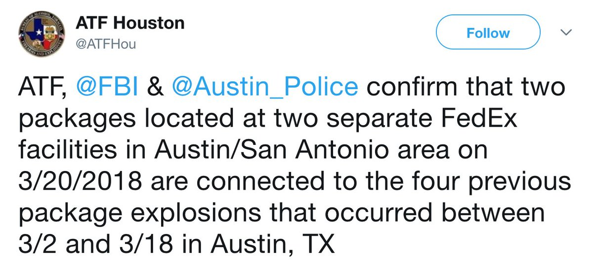 JUST IN: ATF, FBI and Austin police 'confirm that two packages located at two separate FedEx facilities' earlier today 'are connected to the four previous package explosions.' https://t.co/VRnEMUCdK2
