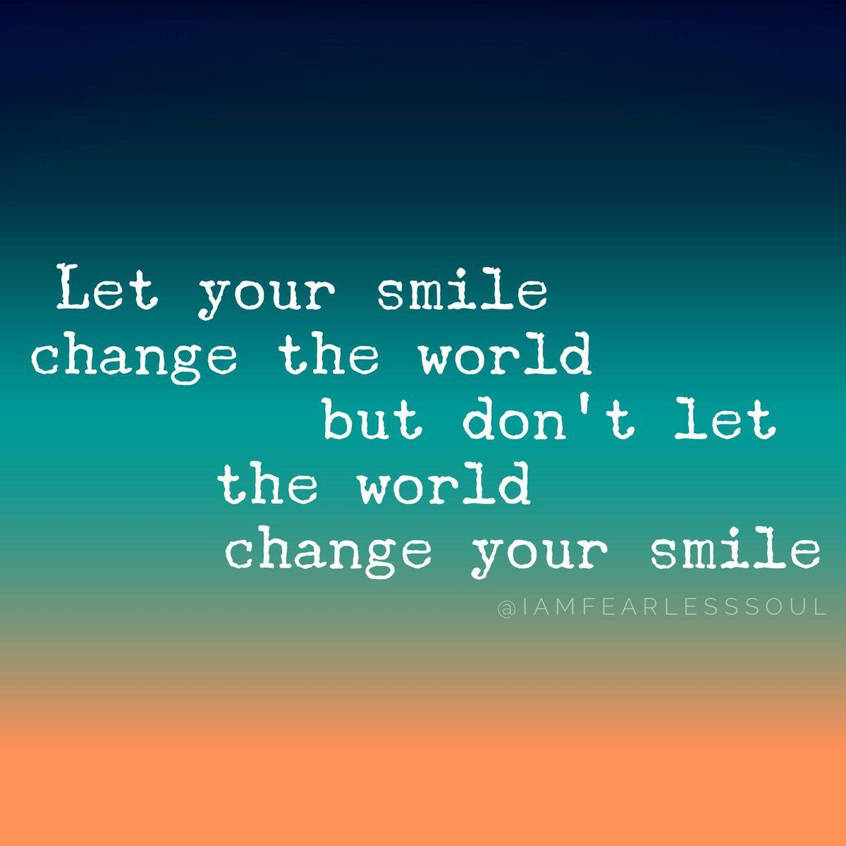 Fearless Soul On Twitter Let Your Smile Change The World Of All
