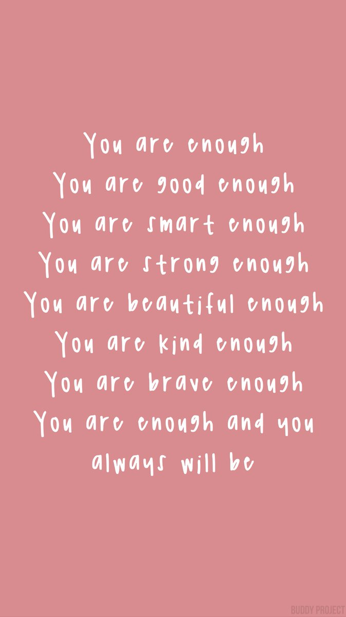 """Buddy Project on Twitter: """"You are enough. You are good enough. You are  smart enough. You are strong enough. You are beautiful enough. You are kind  enough. You are brave enough. You"""