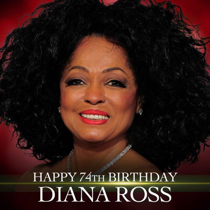 HAPPY BIRTHDAY! Music legend Diana Ross turns 74 today.