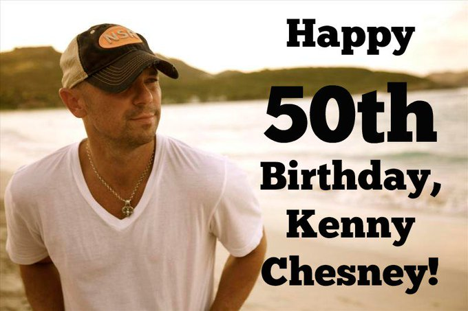 Happy 50th Birthday, ! message us your favorite Kenny Chesney song.s.