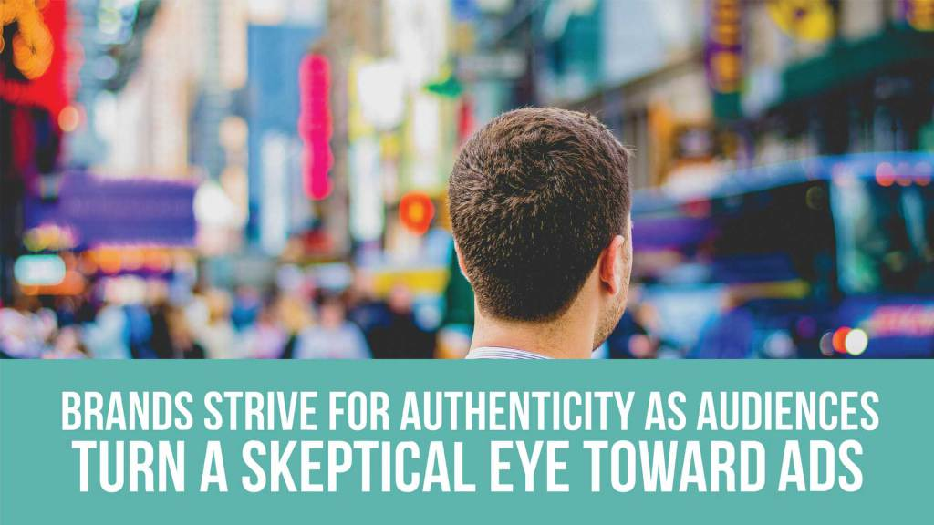 Brands strive for authenticity as audiences turn a skeptical eye toward ads https://t.co/bErWRStMk0 https://t.co/plVmECxx5M