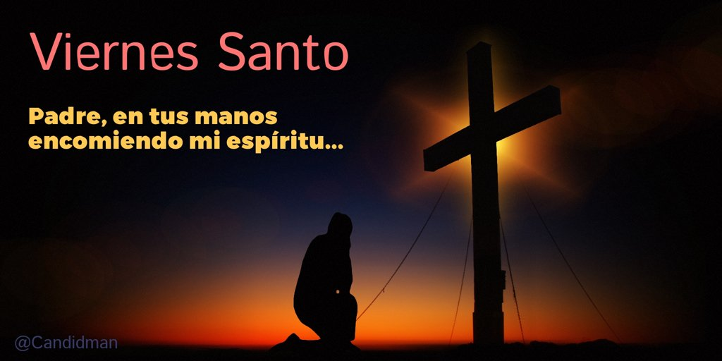 Candidman Auf Twitter Viernessanto Padre En Tus Manos