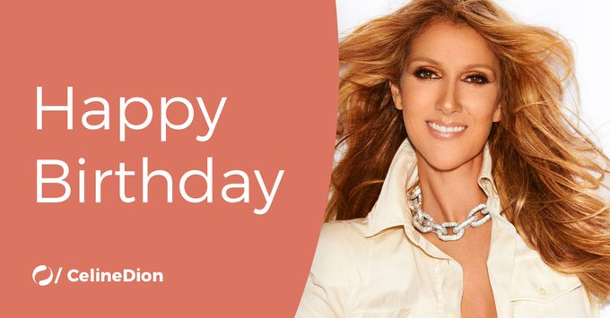 Everybody remember to wish Celine Dion a very happy birthday today!