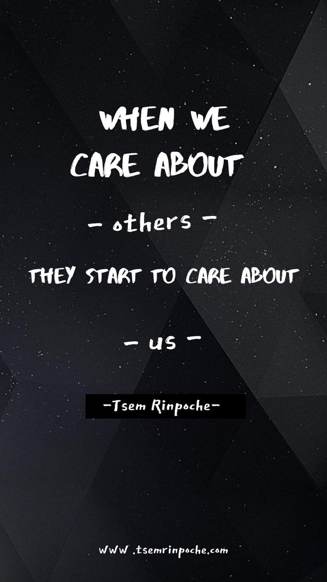 When We Care About - others -   They Start To Care About - us -  #TsemRinpoche  #quotes  #qotd #love