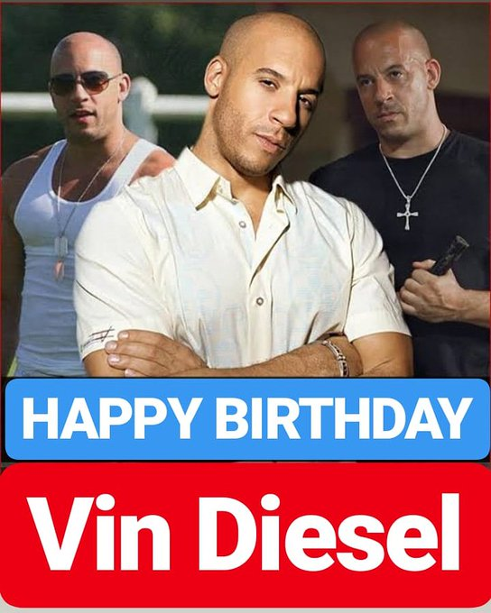 HAPPY BIRTHDAY  Vin Diesel