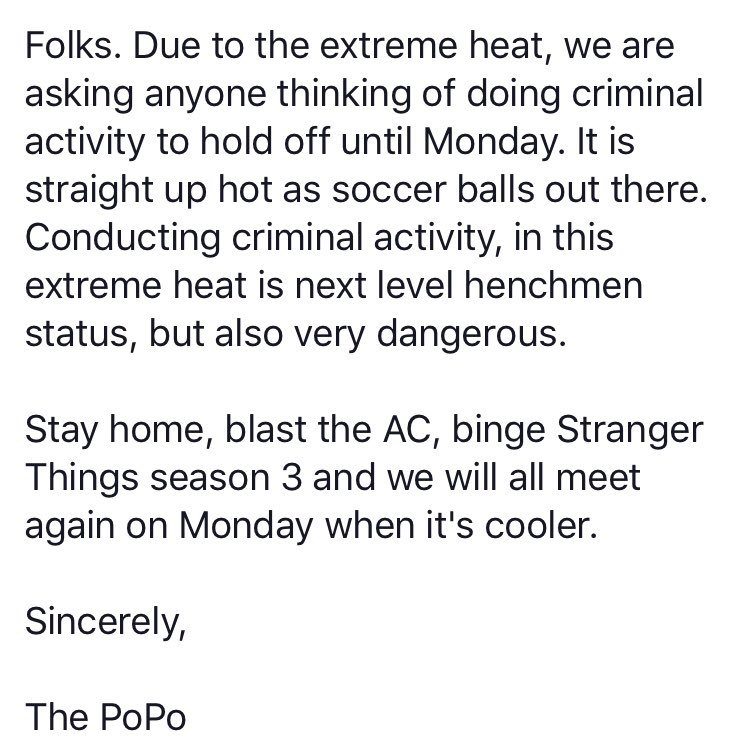 BREAKING: @BraintreePolice (The PoPo) asking anyone planning on taking part in criminal activity to hold off until Monday because of the extreme heat. #Boston25  <br>http://pic.twitter.com/NgnvqiBDZm