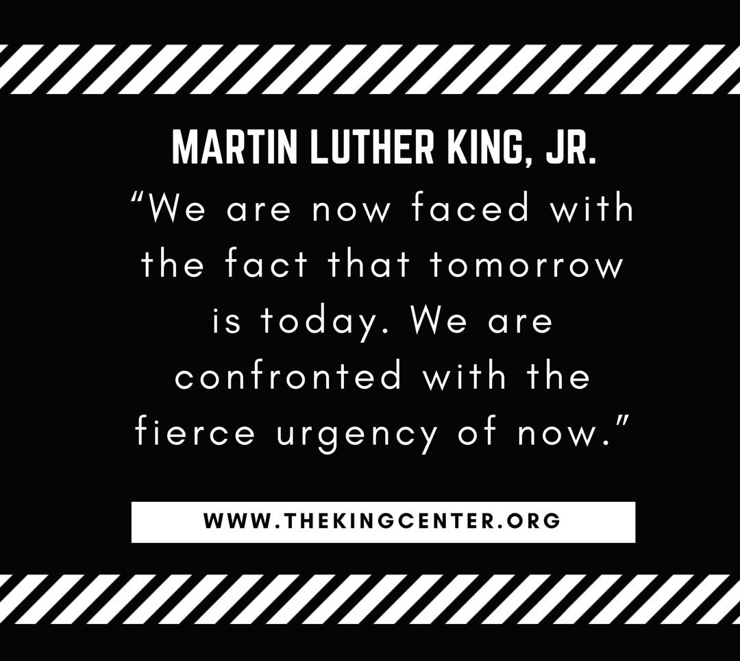 """""""We are confronted with the fierce urgency of now."""""""