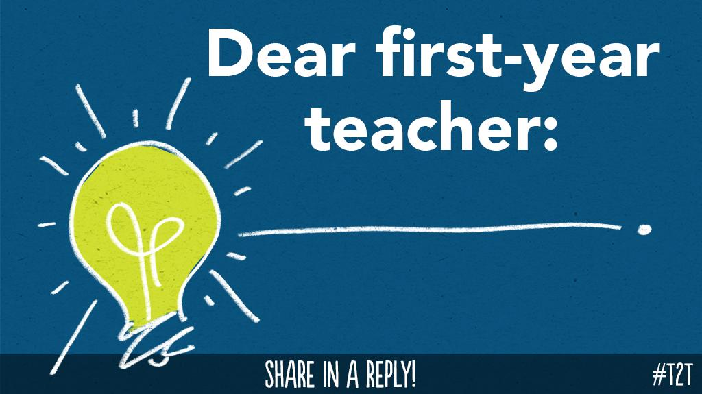 Share words of wisdom (or share in that not-knowing feeling) with the Ts beginning their #NewTeacherJourney! #ntchat