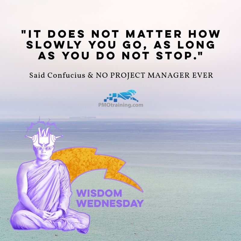 """It does not matter how slowly you go, as long as you do not stop.""  Said Confucius & NO PROJECT MANAGER EVER  #WednesdayWisdom #SharingIsCaring #ProjectManagement #ProjectLife #Agile #ProjectManager @soflapmi @ConfuciussQuote @jerrymanas"