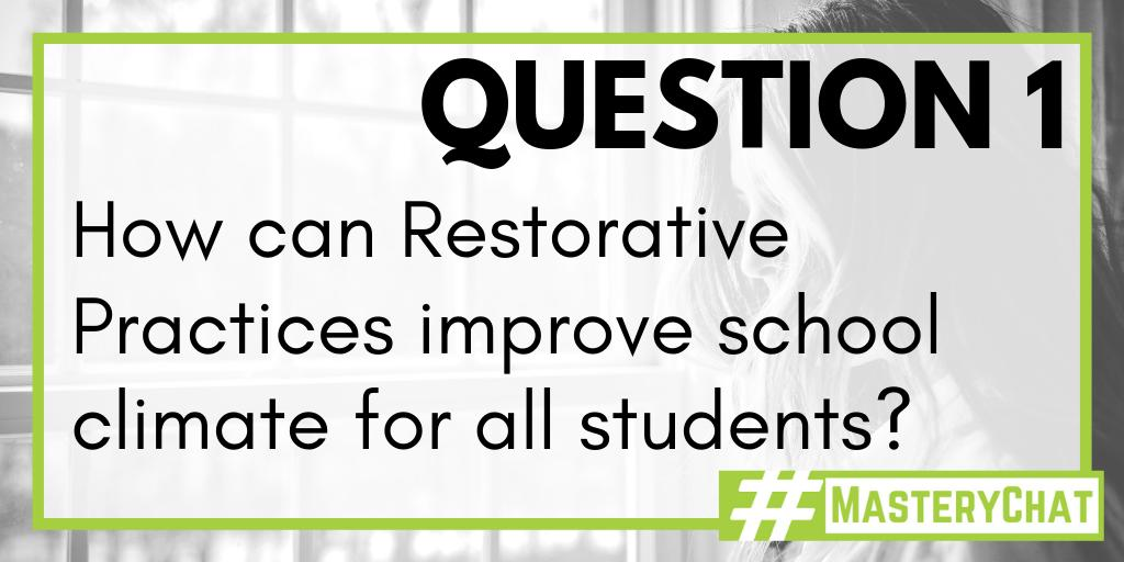 Q1. How can Restorative Practices improve school climate for all students? #MasteryChat