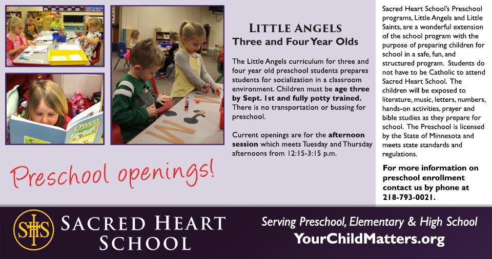 Our Little Saints Preschool Program for 4 & 5 year olds is full -- but our Little Angels 3 & 4 year old program still has a limited number of afternoon openings! Interested? Visit http://www.yourchildmatters.org   or contact our Child Care Center at 218-793-0021