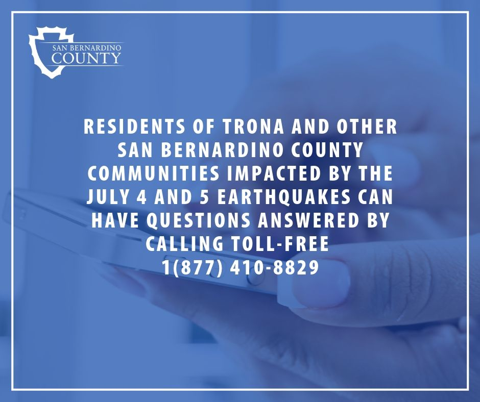 The County Services Hotline will be available to residents of Trona and other San Bernardino County communities impacted by the July 4 and 5 earthquakes on Saturday and Sunday from 8:00 a.m.-5:00 p.m. The phone number is 877-410-8829 #trona #earthquake