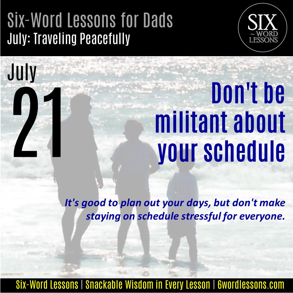 #July - Six-Word Lessons for Dads Calendar: Traveling Peacefully #inspirationalquotes #snackablewisdom #parentingtips #fathers #dads #kids #travel #vacation http://www.6wordlessons.com/