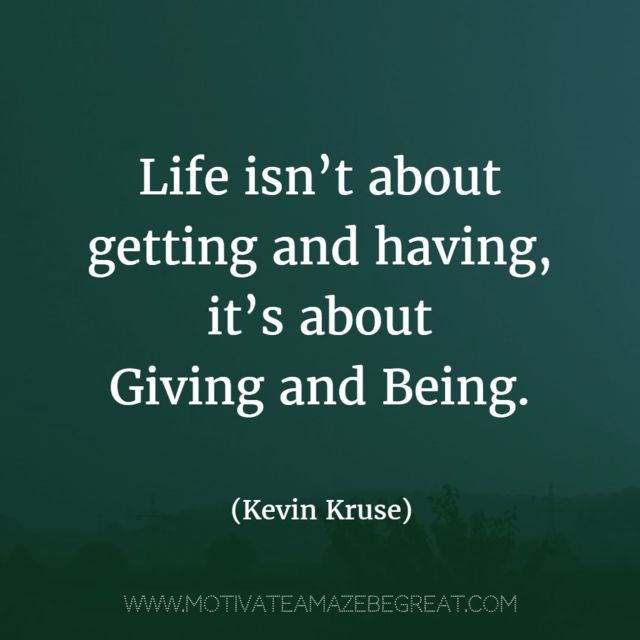 """""""Life isn't about getting and having, it's about giving and being."""" - Kevin Kruse #InspirationalQuotesAboutLife  https://www. motivateamazebegreat.com/2017/03/37-ins pirational-quotes-about-life.html  … <br>http://pic.twitter.com/42AxHtVEQz"""