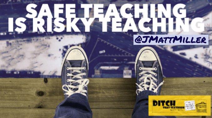 'Safe teaching is risky teaching' @jmattmiller wp.me/p3bT67-1nc #ditchbook #tlap