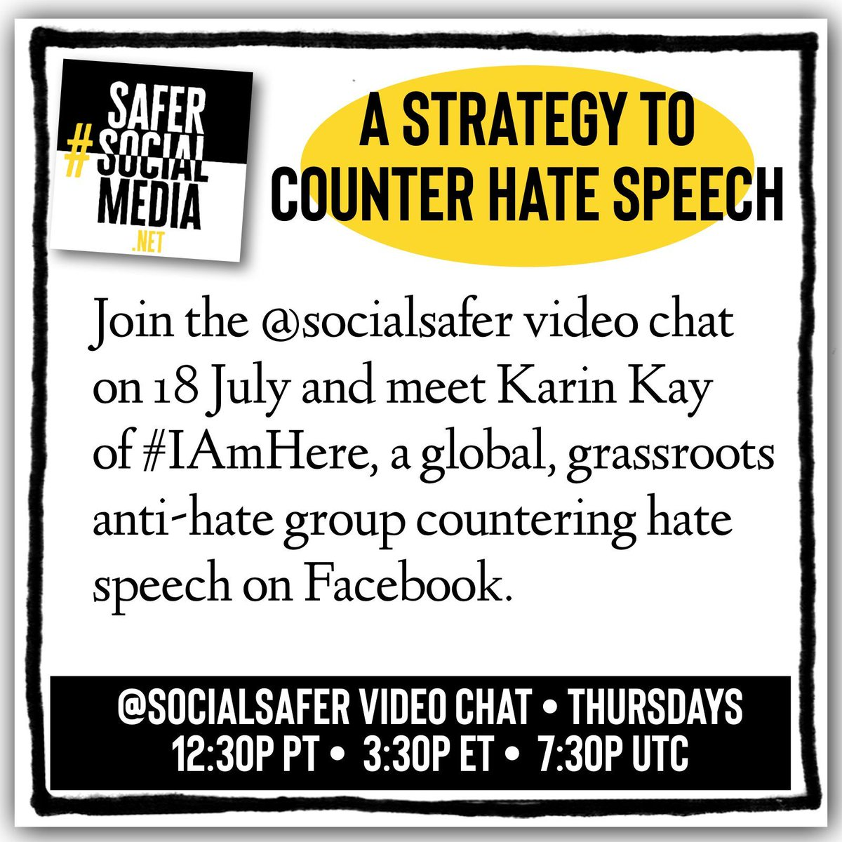 Join our @socialsafer video chat  on 18 July and meet Karin Kay  of #IAmHere, a global, grassroots  anti-hate group countering hate  speech on Facebook. We'll be posting six discussion questions along with the video.     Pls retweet! #antihate #hatespeech  #SocialSafer #iamhere