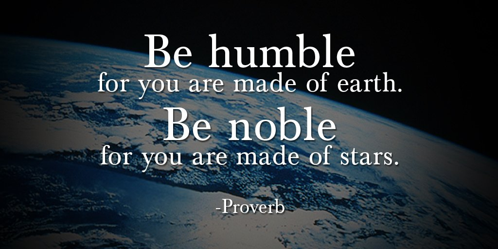 """""""Be humble for you are made of earth. Be noble for you are made of stars."""" - Proverb #quote #ThursdayThoughts"""