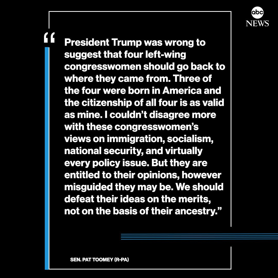 """NEW: Republican Sen. Pat Toomey: """"President Trump was wrong to suggest that four left-wing congresswomen should go back to where they came from. Three of the four were born in America and the citizenship of all four is as valid as mine. abcn.ws/2jGdEwc"""