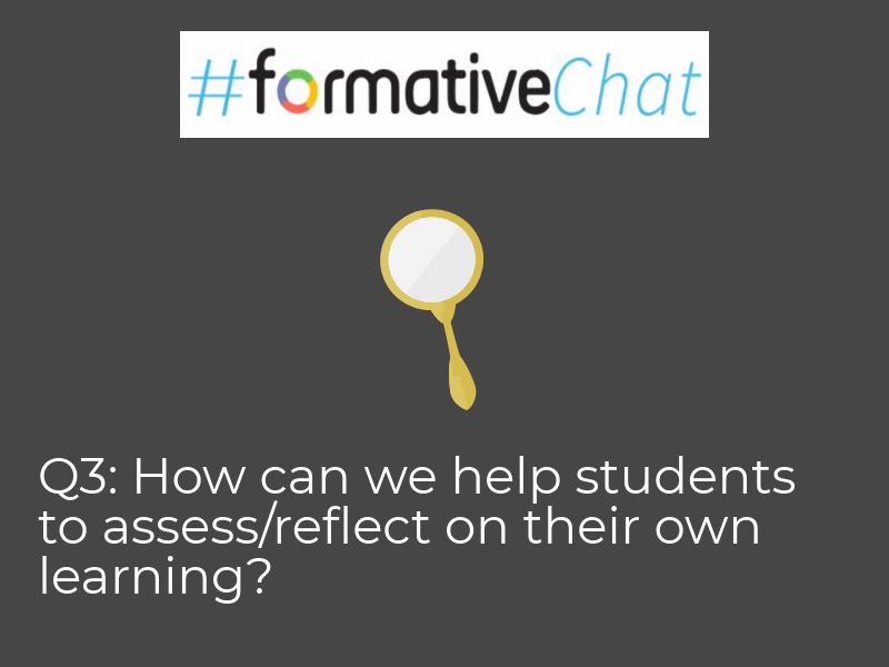 Q3. How can we help students to assess/reflect on their own learning? #formativechat