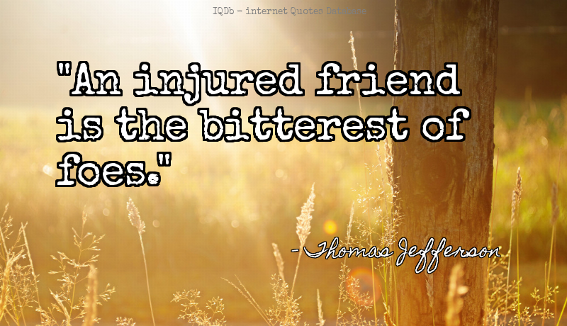 An injured friend is the bitterest of foes.... #Friend #Injured  #MotivationMonday http://quotes.online4me.com/?qid=ed62e6fb7007a6acba55ae514a065f5c…