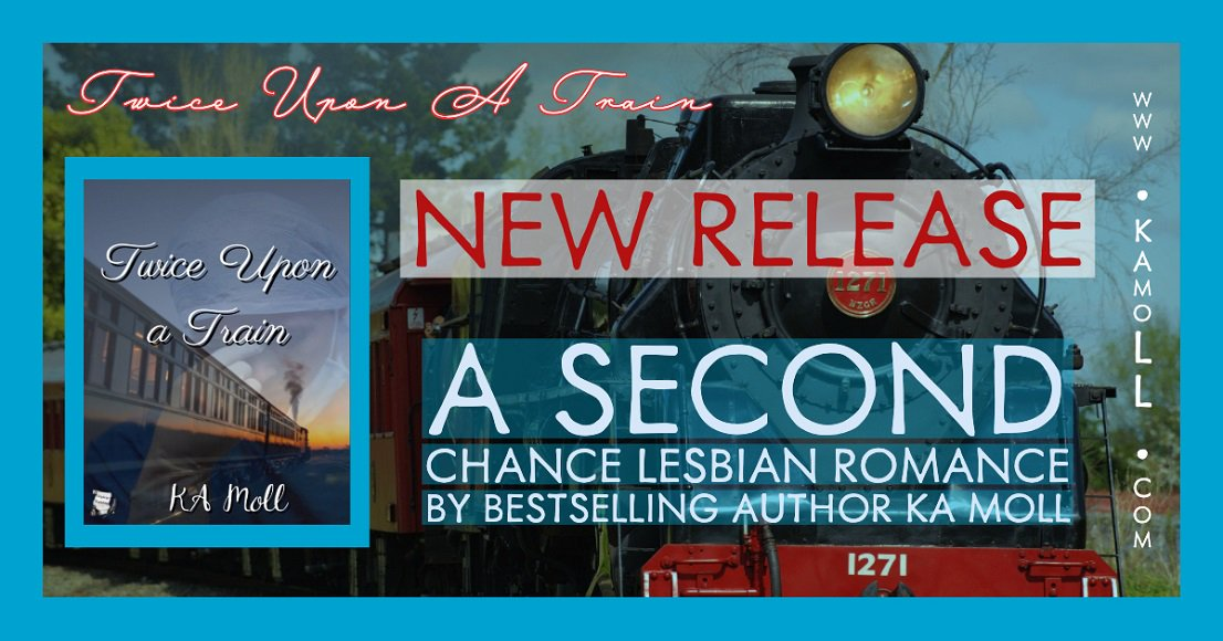 OUT NOW!  🚉 Twice Upon a Train 🚉  #NewRelease from author @ka_moll  http://www.kamoll.com  #lesfic #lesbianromance #lesbian #romance #medical #medicalromance #secondchanceromance #mustread #NewBooks #amreading #readingcommunity