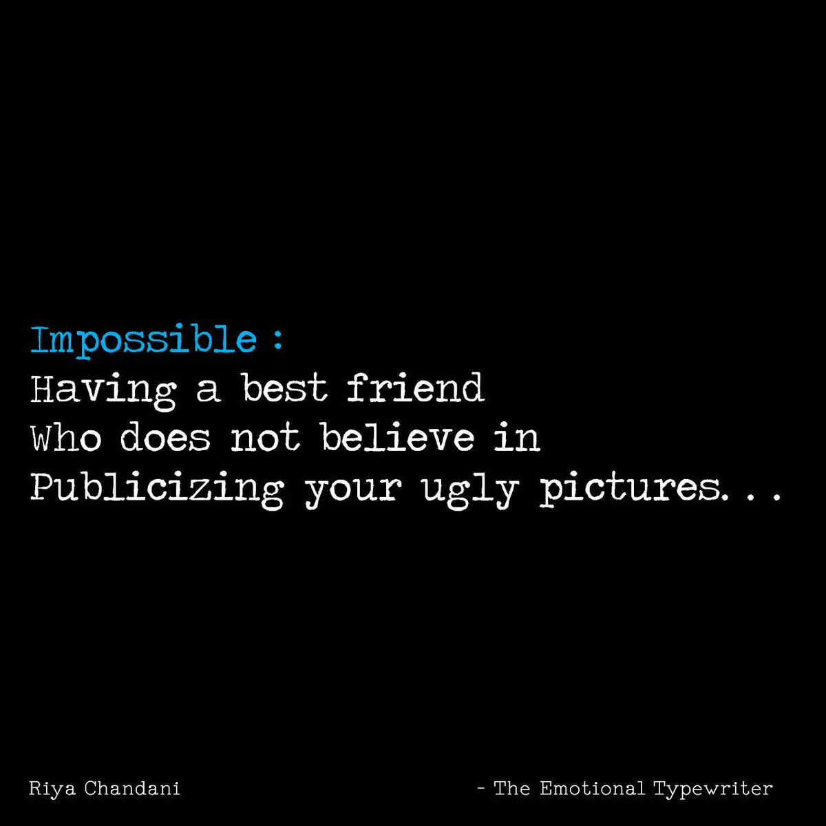 #impossible #bestfriend #not #trying #to #publicise #your #ugly #pictures #funny #friends #TheEmotionalTypewriter #TET