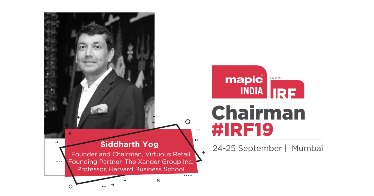 MAPIC India presents #IRF19 is proud to have Siddharth Yog, Founder & Chairman, @VirtuousRetail & Founding Partner, The Xander Group Inc, Professor-Harvard Business School, as it's first chairman. Register https://t.co/uqRp51L2ra Today @VRBengaluru @VRChennai @VRSurat @VRPunjab https://t.co/tWfDar02QJ