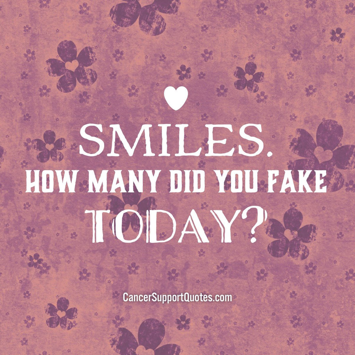 SMILES. How many did you fake today? #cancersupportquotes ...