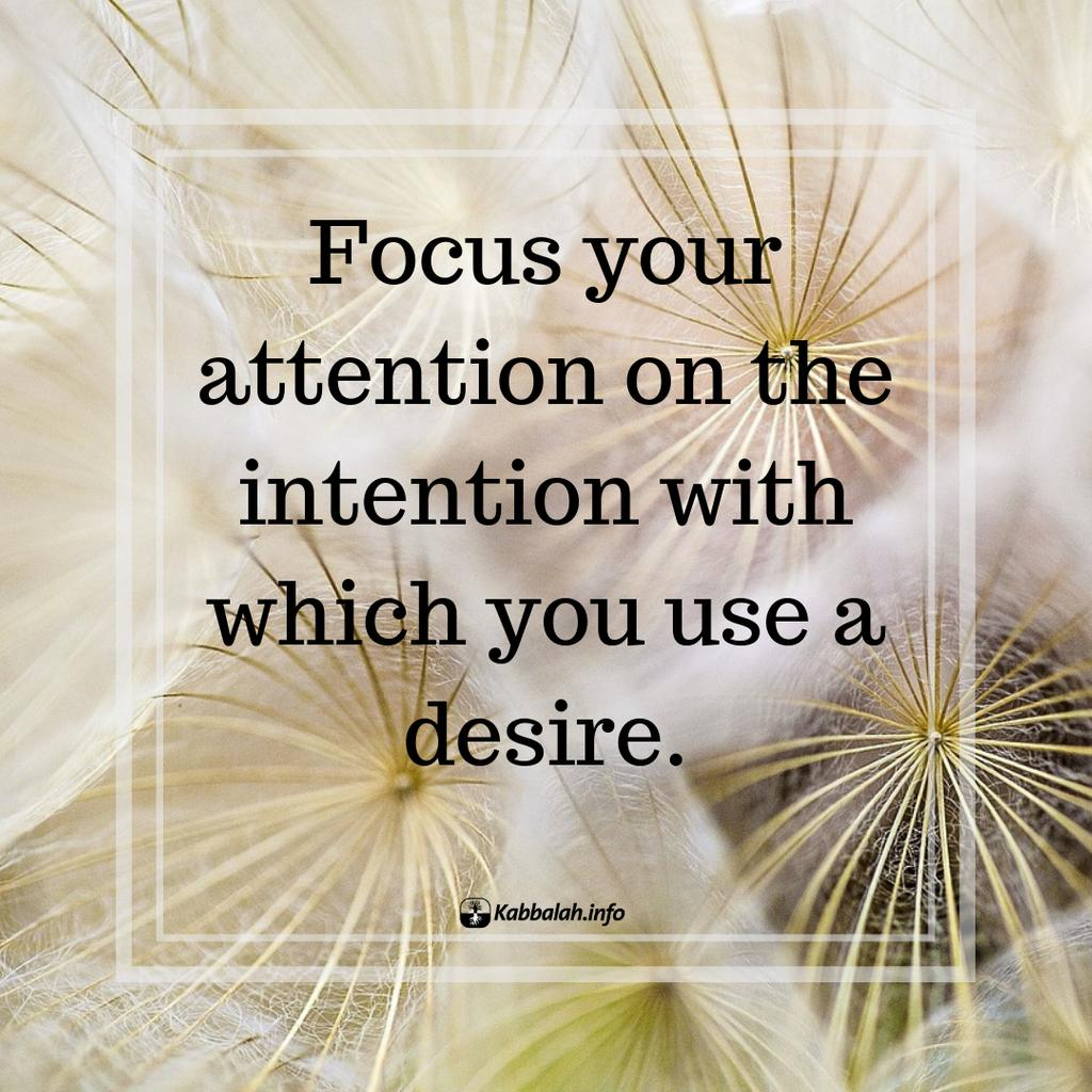 Focus your attention on the intention with which you use a desire. Click link for more info and registration bit.ly/qp-Kabbalah-Co… #Spiritual #Spirituality #Education #Kabbalah #Meaningoflife