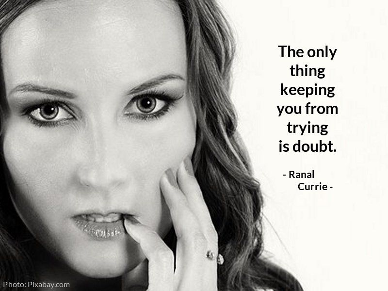 The only thing keeping you from trying is doubt. #quote #trying #doubt