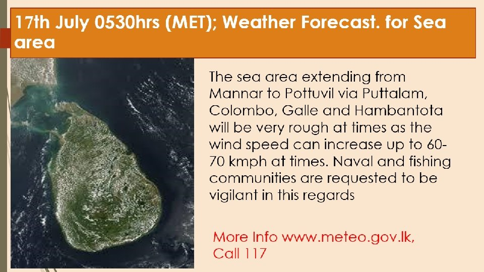 The sea area extending from #Mannar to #Pottuvil via #Puttalam, #Colombo, #Galle and #Hambantota will be #very #rough at times as the #wind #speed can #increase up to #60-#70kmph at times. Naval and fishing communities are requested to #be #vigilant in this regards