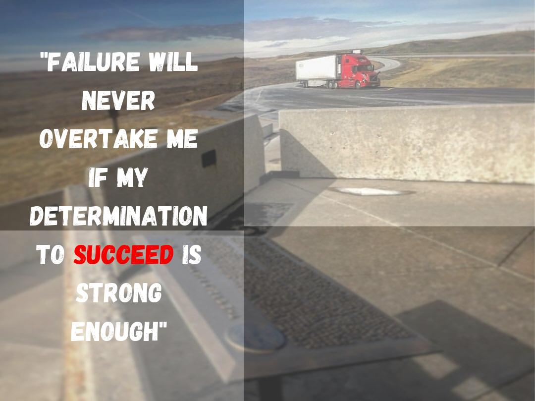 """""""Failure will never overtake me if my determination to succeed is strong enough""""  #WednesdayWisdom #WednesdayMotivation #Trucking #TruckDrivers"""