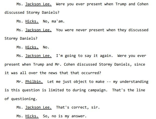 "From Hope Hicks' testimony to House Judiciary last month:   @JacksonLeeTX18 - ""Were you ever present when Trump and Cohen discussed Stormy Daniels?"" Hicks: ""No, ma'am."""