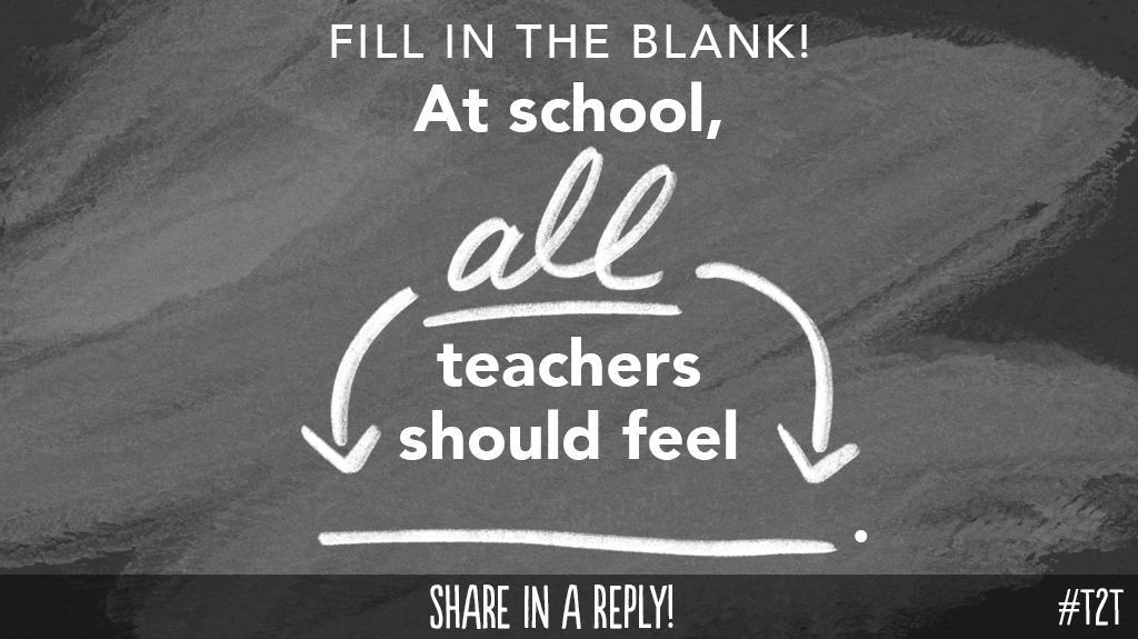 Calling all #TeacherFriends: How should a T feel at school? #TeacherLife