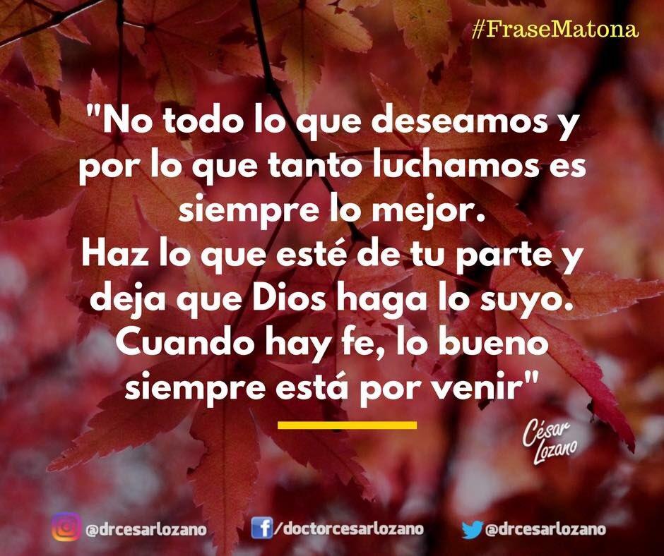 Dr César Lozano On Twitter No Todo Lo Que Deseas
