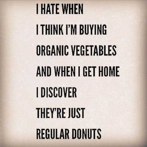 I hate when I #think I&#39;m #buying #organic #vegetables and when I get #home I #discover they&#39;re just #regular #donuts  #MondayThoughts #lol #jokes #jokeoftheday #quote #quotes #quotesoftheday #quotesaboutlife<br>http://pic.twitter.com/naKVQFaqXo