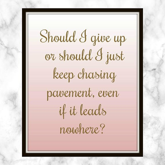 #Should #I #give up or should I just keep #chasing #pavement, even if it #leads #nowhere? #giveup #Lyrics #Music #chasingpavement #Adele @Etsy @EtsyCA  https://www. etsy.com/ca/listing/566 378786/should-i-give-up-or-should-i-just-keep?utm_medium=SellerListingTools&amp;utm_campaign=Share&amp;utm_source=Raw&amp;share_time=1523863811000&amp;utm_term=so.slt &nbsp; … <br>http://pic.twitter.com/hcbB6TUhyv