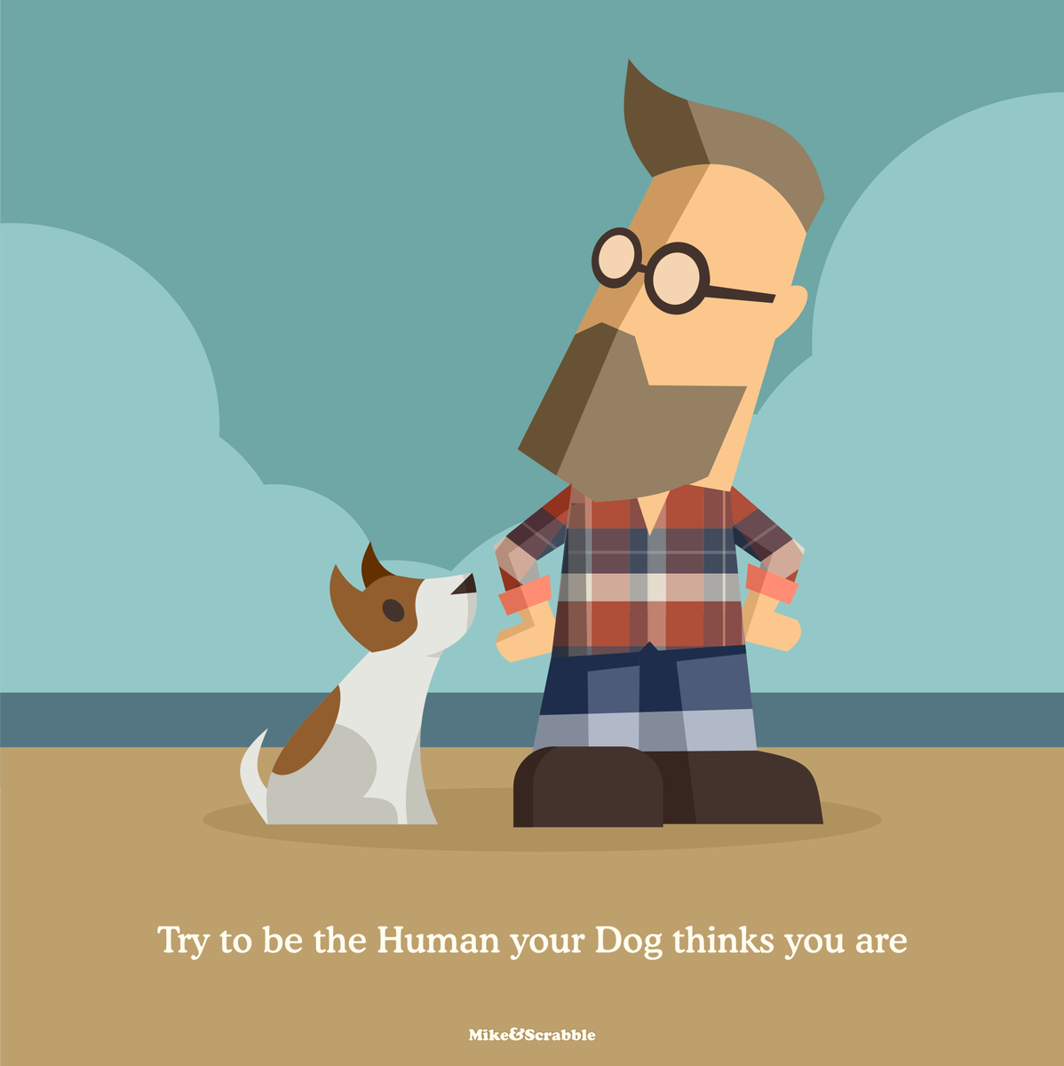 Try to be the Human your Dog thinks you are