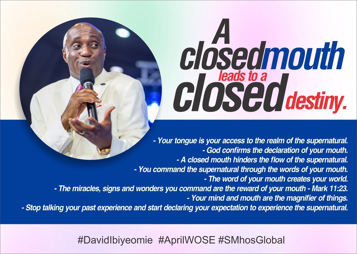 - Your tongue is your access to the realm of the supernatural. - God confirms the declaration of your mouth. - A closed mouth hinders the flow of the supernatural. - You command the supernatural through the words of your mouth. #DavidIbiyeomie #AprilWOSE #SMhosGlobal
