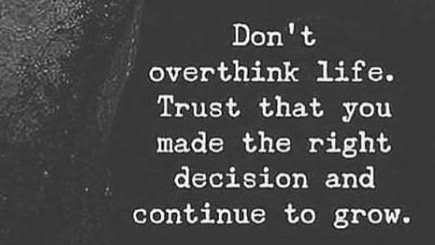 8f7a9be2d9a Don t overthink life. Trust that you made the right decision and continue to  grow.  wisewordspic.twitter.com z9rqBfuHTZ