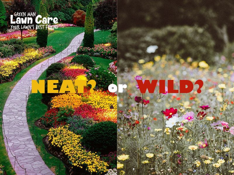 Green Man Lawn Care On Twitter Which Flower Beds Look Best Like For Neat Or Retweet Wild